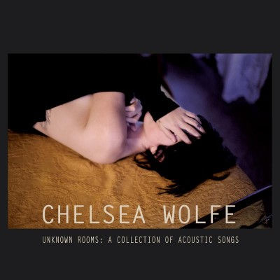 Chelsea Wolfe Unknown Rooms
