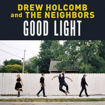 Drew Holcomb and The Neighbors Good Light