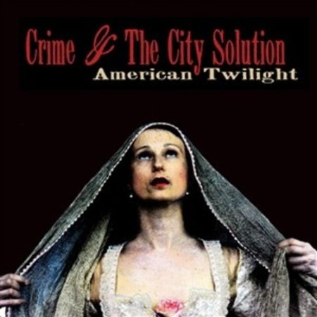 Crime & The City Solution American Twilight