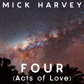 Mick Harvey Four Acts of Love