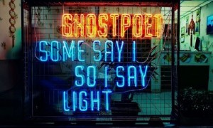 ghostpoet some say i so i say light